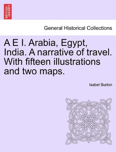 A E I. Arabia, Egypt, India. A narrative of travel. With fifteen illustrations and two maps. pdf