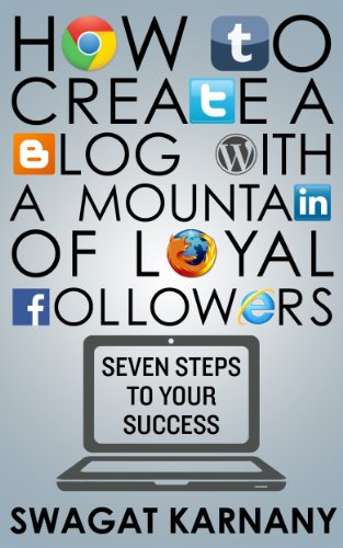 How to Create a Blog with a Mountain of Loyal Followers - Seven Steps to Your Success