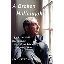 A Broken Hallelujah: Rock N Roll Redemption And The Life Of Leonard Cohen