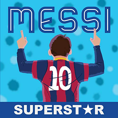 Messi, Superstar: His Records, His Life, His Epic Awesomeness -