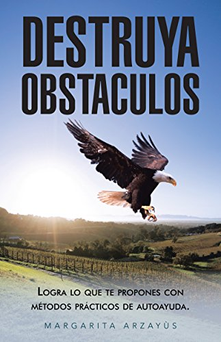 Destruya Obstaculos: Logra Lo Que Te Propones Con Métodos Prácticos De Autoayuda.