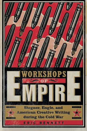 Workshops of Empire: Stegner, Engle, and American Creative Writing during the Cold War (New American - Empire Shop The