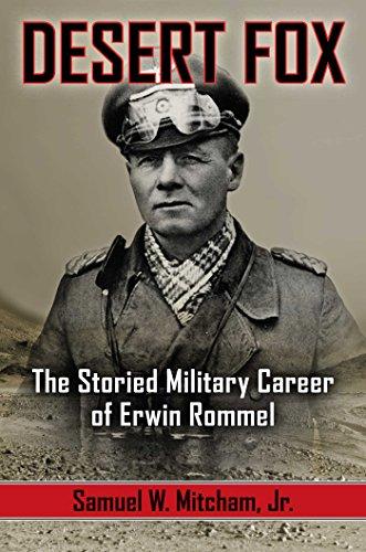 Desert Fox: The Storied Military Career of Erwin Rommel