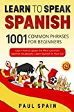 Learn to Speak Spanish: 1001 Common Phrases for Beginners. Learn How to Speak the Most Common Spanish Vocabulary, Learn Spanish in Your Car