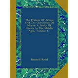 The Princes Of Achaia And The Chronicles Of Morea: A Study Of Greece In The Middle Ages, Volume 1...