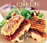 Grilled Cheese: 50 Recipes to Make You Melt