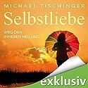 Selbstliebe: Weg der inneren Heilung Hörbuch von Michael Tischinger Gesprochen von: Julian Horeyseck