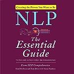 NLP: The Essential Guide to Neuro-Linguistic Programming | Susan Sanders,Tom Dotz,NLP Comprehensive,Tom Hoobyar