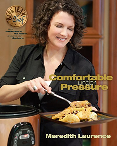 Comfortable Under Pressure: Pressure Cooker Meals: Recipes, Tips, and Explanations (The Blue Jean Chef) cover