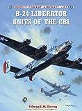 B-24 Liberator Units of the CBI, Edward M. Young, 184908341X