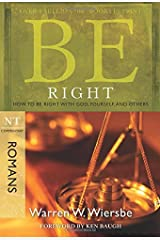 Be Right (Romans): How to Be Right with God, Yourself, and Others (The BE Series Commentary) Paperback