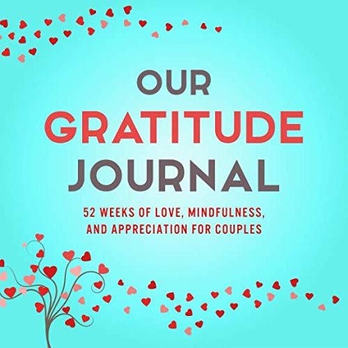 Fun Activities Party 52 - Our Gratitude Journal: 52 Weeks of Love, Mindfulness, and Appreciation for Couples