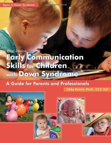 Early Communication Skills for Children with Down Syndrome: A Guide for Parents and Professionals (Topics in Down Syndrome) 3rd (third) Edition by Libby Kumin published by Woodbine House (2012)