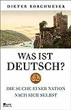 Was ist deutsch?: Die Suche einer Nation nach sich selbst