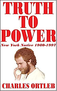 Truth to Power: New York Native 1980-1997 by [Ortleb, Charles]