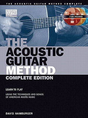 The Acoustic Guitar Method - Complete Edition: Learn to Play Using the Techniques & Songs of American Roots Music (Acoustic Guitar (String Letter)) -