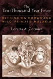 The Ten-Thousand Year Fever: Rethinking Human and Wild-Primate Malarias (New Frontiers in Historical Ecology)
