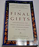 Final Gifts: Understanding the Special Awareness, Needs, and Communications of the Dying by Maggie Callanan (1997-02-03)