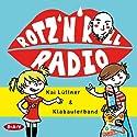 Rotz 'n' Roll Radio Hörbuch von Kai Lüftner Gesprochen von: Kai Lüftner, Bürger Lars Dietrich, Anna Thalbach, Cathlen Gawlich, Oliver Kalkofe