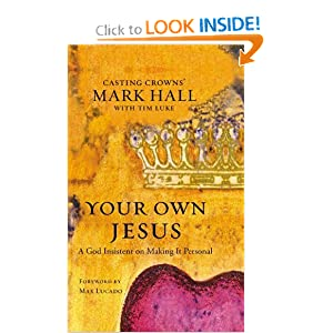 Your Own Jesus: A God Insistent on Making It Personal Mark Hall and Tim Luke
