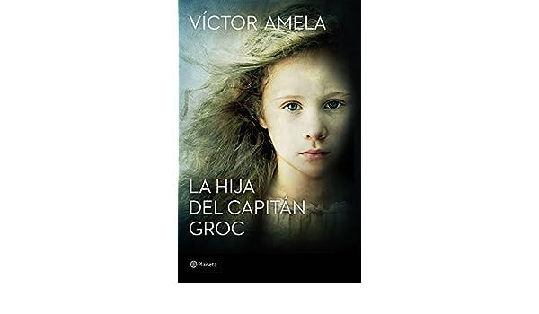 Amazon.com: La hija del capitán Groc (Volumen independiente nº 1) (Spanish Edition) eBook: Víctor Amela: Kindle Store