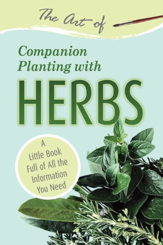 The Art of Companion Planting with Herbs: A Little Book Full of All the Information You Need