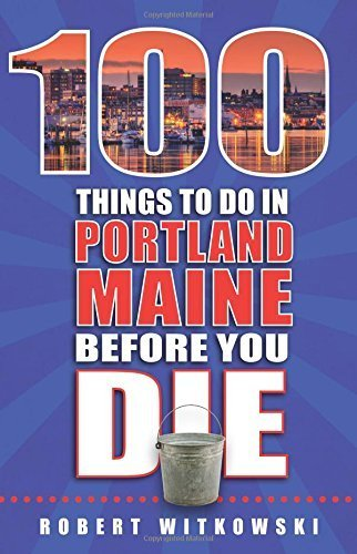 100 Things to Do in Portland, Maine Before You Die by Bob Witkowski - Mall The Maine Portland