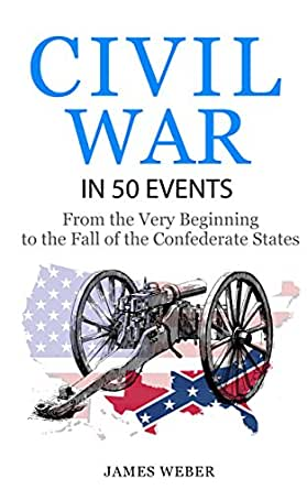 Civil War: American Civil War in 50 Events: From the Very ...