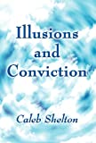 Illusions and Conviction, Caleb Shelton, 1462672493