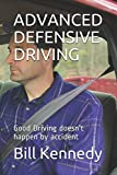ADVANCED DEFENSIVE DRIVING: Good Driving doesn't happen by accident