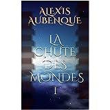 La Chute des mondes 1 (French Edition)