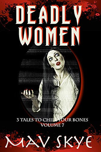 Deadly Women: A Horror Short Story Collection (3 Tales to Chill Your Bones Book 7) ()