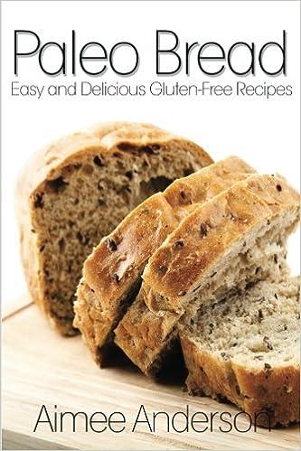 Paleo Bread Easy And Delicious Gluten Free Bread Recipes