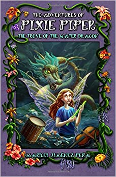 The Adventures of Pixie Piper: The Trove of the Water Dragon (Volume 2)