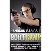 Handgun Basics Boot Camp - Choosing your First Handgun, Handling it Safely, and How to NOT Look Stupid at the Range