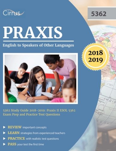 Praxis English to Speakers of Other Languages 5362 Study Guide 2018-2019: Praxis II ESOL 5362 Exam...
