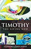 Timothy, the Living God, Clifford Hayes, 1495203905