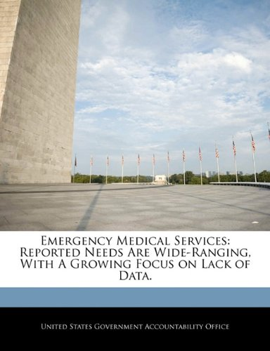 Read Online Emergency Medical Services: Reported Needs Are Wide-Ranging, With A Growing Focus on Lack of Data. pdf epub