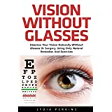Vision Without Glasses Improve Your Vision Naturally Without Glasses Or Surgery, Using Only Natural Remedies And Exercises Have you ever wanted to see without glasses? It's a luxury that very few have, and many would love to even have an ounce of tha...