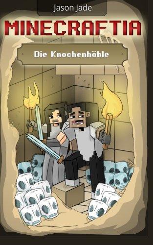 Minecraftia: Die Knochenhöhle (Minecraft Abenteuerserie, Band 1)