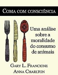 Coma com consciência: Uma análise sobre a moralidade do consumo de animais (Portuguese Edition)