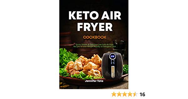 Keto Air Fryer Cookbook: Quick, Simple and Delicious Low-Carb Air Fryer Recipes to Lose Weight Rapidly on the Ketogenic Diet (Keto Cookbook Book 2)