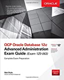 OCP Oracle Database 12c Advanced Administration Exam Guide (Exam 1Z0-063) (Oracle Press)