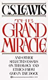 The Grand Miracle: And Other Selected Essays on