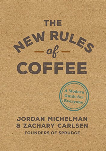 The New Rules of Coffee: A Modern Guide for Everyone (Best Coffee Grinder In The World)