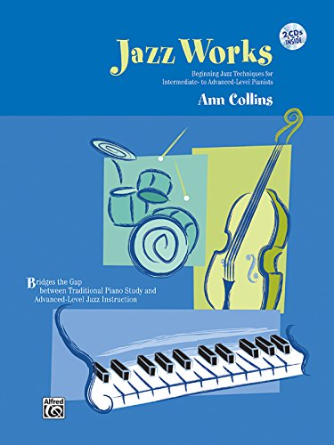 (Jazz Works: Beginning Jazz Techniques for Intermediate- to Advanced-Level Pianists, Book & 2 CDs)