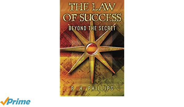 The Law of Success: Beyond the Secret by Phillips, R. H. -Paperback