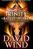 Trinity:The Battle For Nevaeh: The Post Apocalyptic Epic Fantasy of Earth's future (Tales Of Nevaeh Book 3)