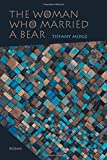 img - for The Woman Who Married a Bear: Poems (Mary Burritt Christiansen Poetry Series) book / textbook / text book