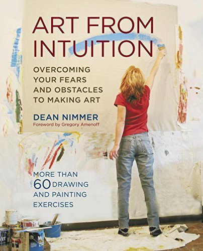Art From Intuition: Overcoming your Fears and Obstacles to Making Art by Dean Nimmer (2008-04-15) por Dean Nimmer